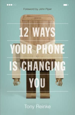 12 Ways Your Phone is Changing You Grace and Truth Books