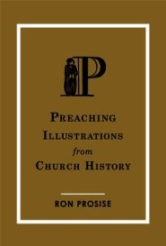 Preaching Illustrations from Church History Grace and Truth Books