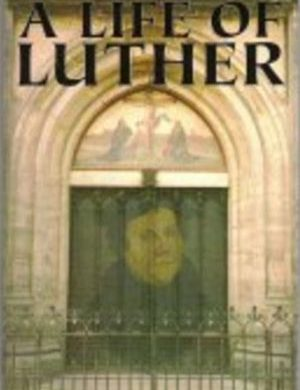A Life of Luther Grace and Truth Books
