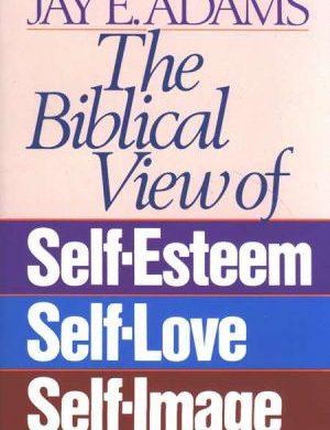 The Biblical View of Self-Esteem book cover