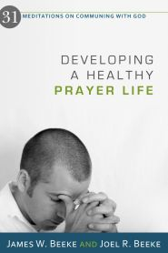 Developing a Healthy Prayer Life Grace and Truth Books