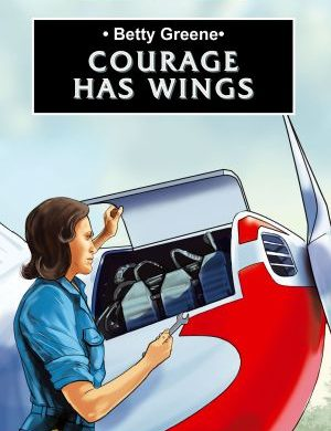 Betty Greene: Courage has Wings book cover