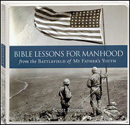 Bible Lessons for Manhood from the Battlefield of My Father's Youth Grace and Truth Books