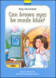 Can Brown Eyes be Made Blue? The True Story of Amy Carmichael and her Looking Glass Grace and Truth Books
