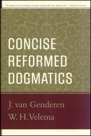 Concise Reformed Dogmatics Grace and Truth Books