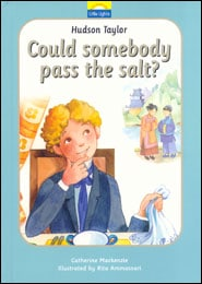 Could Somebody Pass the Salt? The True Story of Hudson Taylor and a Bowl of Soup Grace and Truth Books