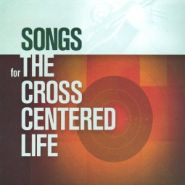 Songs for the Cross Centered Life Grace and Truth Books