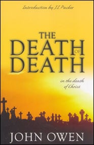 The Death of Death in the Death of Christ Grace and Truth Books