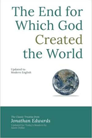 The End for Which God Created the World Grace and Truth Books