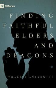 Finding Faithful Elders and Deacons Grace and Truth Books