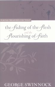 The Fading of the Flesh and the Flourishing of Faith Grace and Truth Books