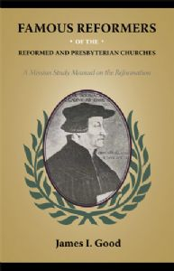 Famous Reformers of the Reformed and Presbyterian Churches Grace and Truth Books