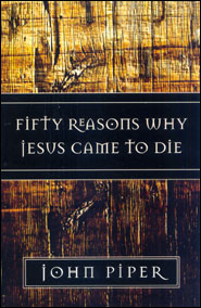 Fifty Reasons Why Jesus Came to Die Grace and Truth Books
