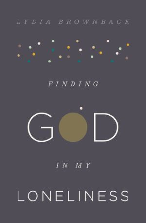 Finding God in My Loneliness Grace and Truth Books