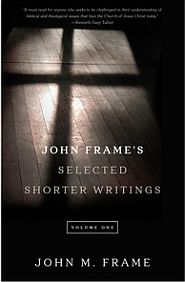 John Frame's Selected Shorter Writings Vol 1 Grace and Truth Books