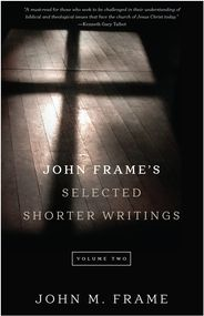 John Frame's Selected Shorter Writings, Vol 2 Grace and Truth Books