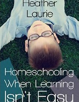 Homeschooling When Learning Isn't Easy Grace and Truth Books