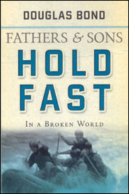 Fathers and Sons Hold Fast in a Broken World Grace and Truth Books