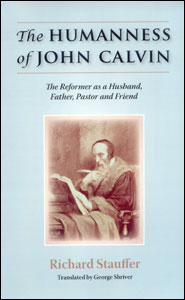 The Humanness of John Calvin Grace and Truth Books
