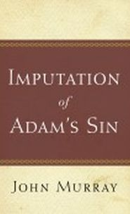 The Imputation of Adam's Sin Grace and Truth Books