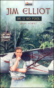 Jim Elliot: He is no Fool Grace and Truth Books