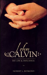 John Calvin His Life and Influence Grace and Truth Books