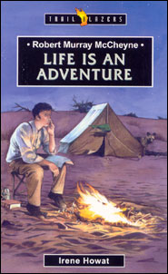 Robert Murray McCheyne Life is an Adventure Grace and Truth Books