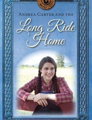 Andrea Carter and the Long Ride Home Grace and Truth Books