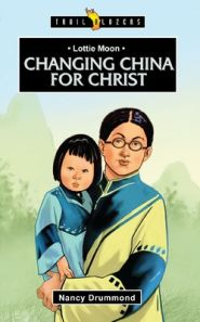 Lottie Moon: Changing China for Christ Grace and Truth Books