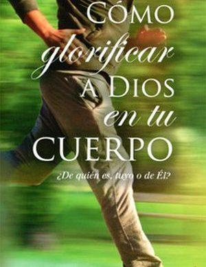 Cómo glorificar a Dios en tu cuerpo book cover