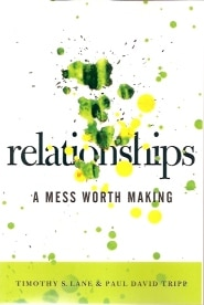 Relationships: A Mess Worth Making Grace and Truth Books