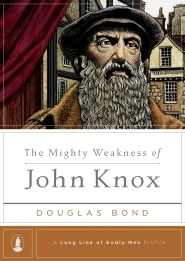 The Mighty Weakness of John Knox book cover