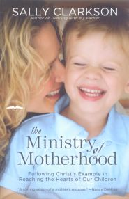 The Ministry of Motherhood Grace and Truth Books