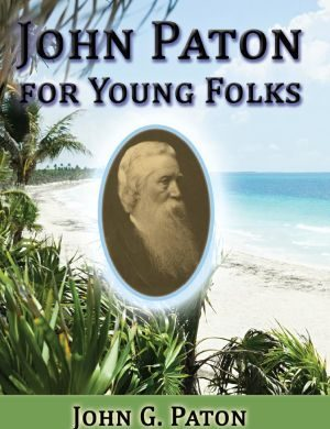 John Paton for Young Folks Grace and Truth Books