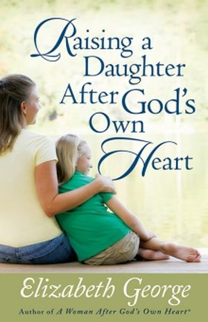 Raising a Daughter After God's Own Heart book cover