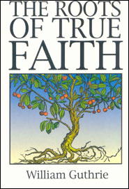 The Roots of True Faith Grace and Truth Books