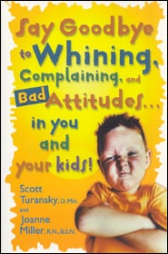 Say Goodbye to Whining, Complaining, and Bad Attitudes-in You and Your Kids! Grace and Truth Books