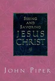Seeing and Savoring Jesus Christ Grace and Truth Books