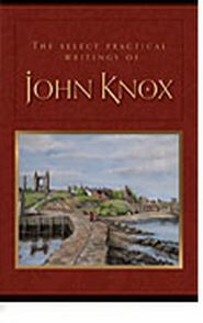 The Select Practical Writings of John Knox Grace and Truth Books