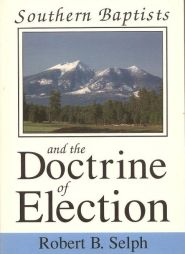 Southern Baptists and the Doctrine of Election Grace and Truth Books