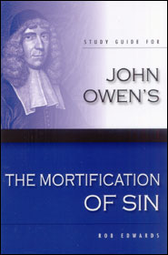 Study Guide for John Owen's the Mortification of Sin Grace and Truth Books