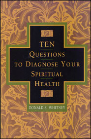 Ten Questions to Diagnose Your Spiritual Health Grace and Truth Books