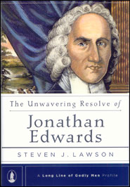 The Unwavering Resolve of Jonathan Edwards Grace and Truth Books