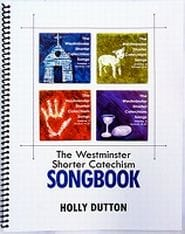 The Westminster Shorter Catechism Songbook Grace and Truth Books