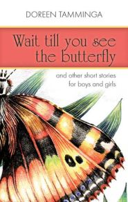 Wait Till You See the Butterfly Grace and Truth Books