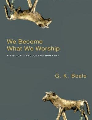 We Become What we Worship Grace and Truth Books