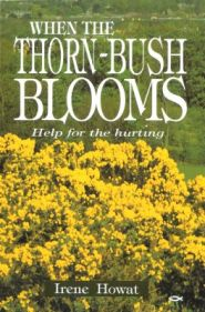 When the Thorn-Bush Blooms Grace and Truth Books