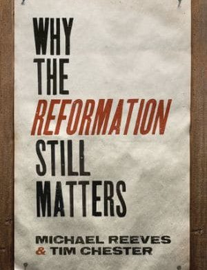 Why the Reformation Still Matters Grace and Truth Books