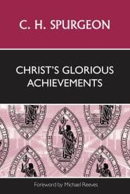 Christ's Glorious Achievements Grace and Truth Books