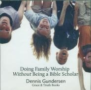 Doing Family Worship Without Being a Bible Scholar Grace and Truth books